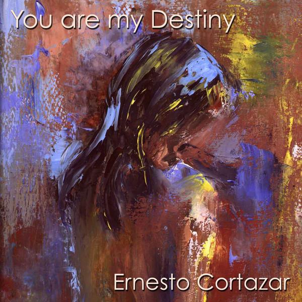 Эрнесто Кортазар. You Are My Destiny